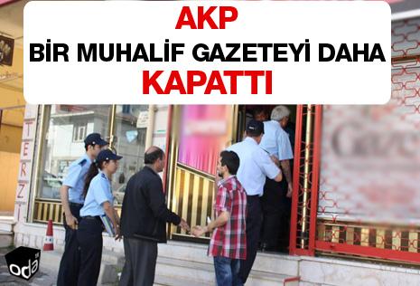 AKP bir muhalif gazeteyi daha kapattı
