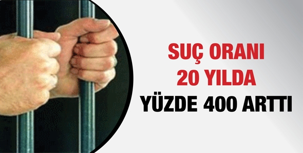 Suç oranı 20 yılda yüzde 400 arttı
