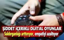 Şiddet içerikli video oyunlarına dikkat!